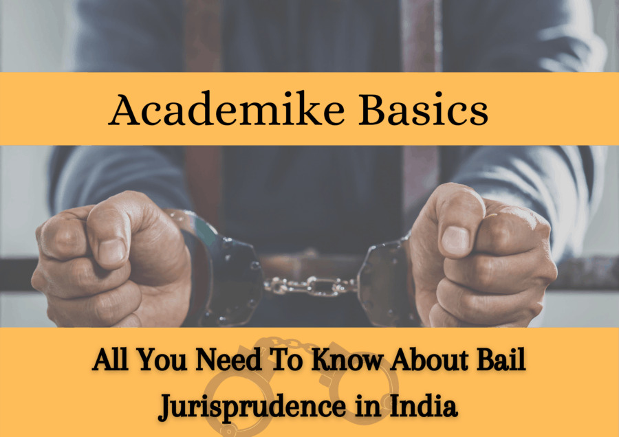 Academike Basics: All You Need To Know About Bail Jurisprudence in India