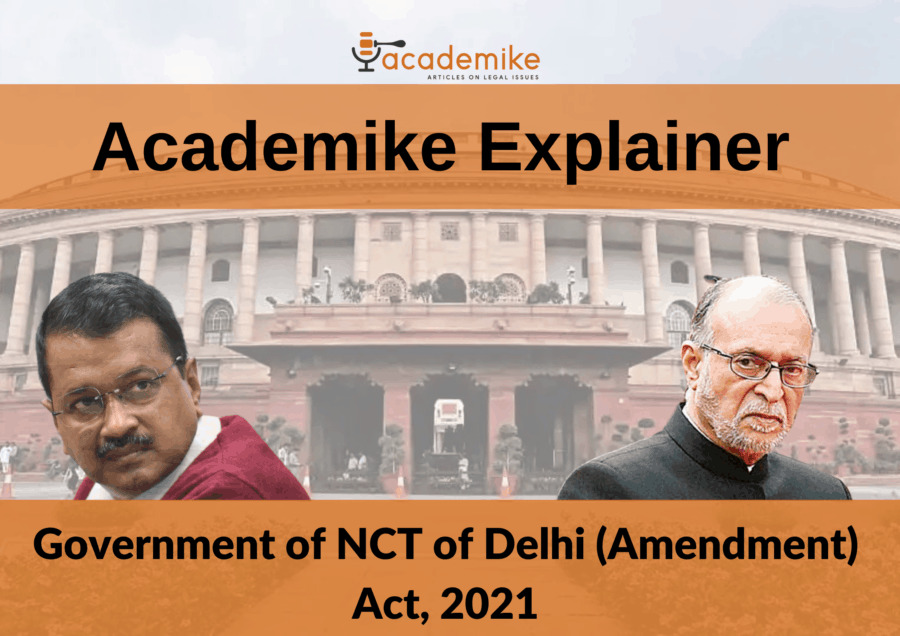 What's Wrong With the NCT of Delhi (Amendment) Act, 2021: Academike Explainer