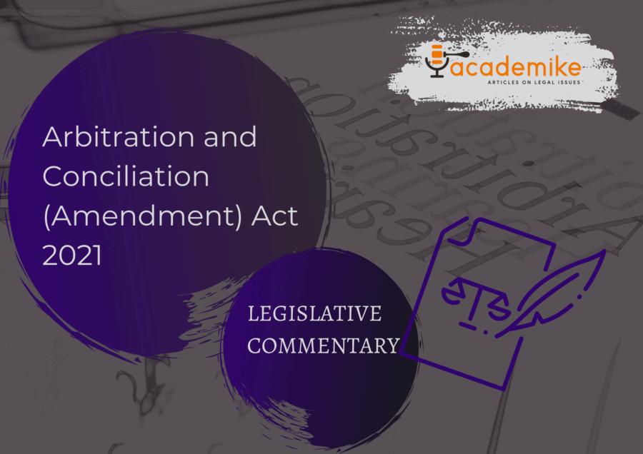 Arbitration and Conciliation (Amendment) Act 2021: Legislative Commentary