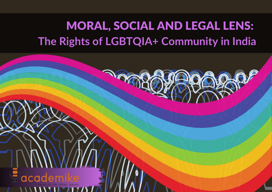 Moral, Social and Legal Lens: The Rights of LGBTQIA+ Community in India
