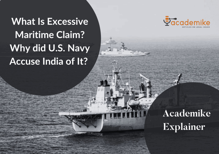 What Is Excessive Maritime Claim? Why did U.S. Navy Accuse India of It? Academike Explainer