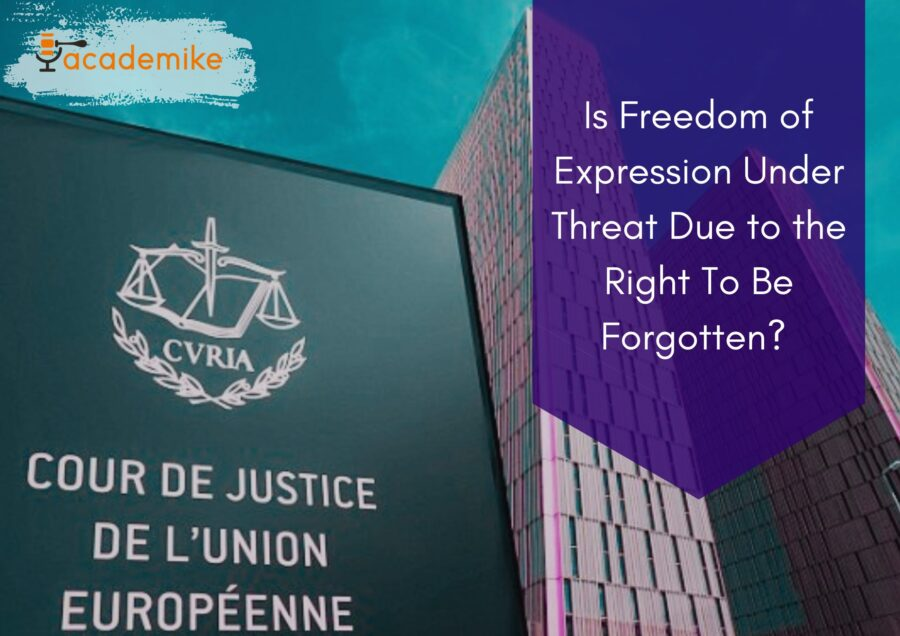 Is Freedom of Expression Under Threat Due to the Right To Be Forgotten? A Case Laws Based Explainer