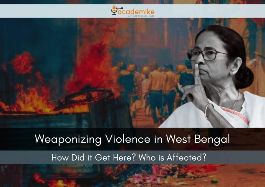 Weaponizing Violence in West Bengal: How Did it Get Here? Who is Affected?