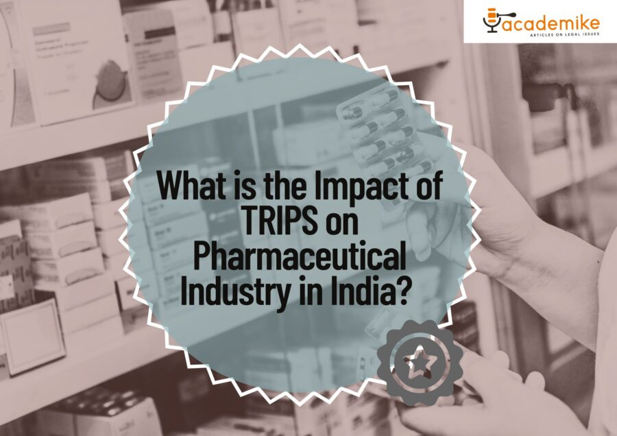 What is the Impact of TRIPS on Pharmaceutical Industry in India? A Comprehensive Analysis