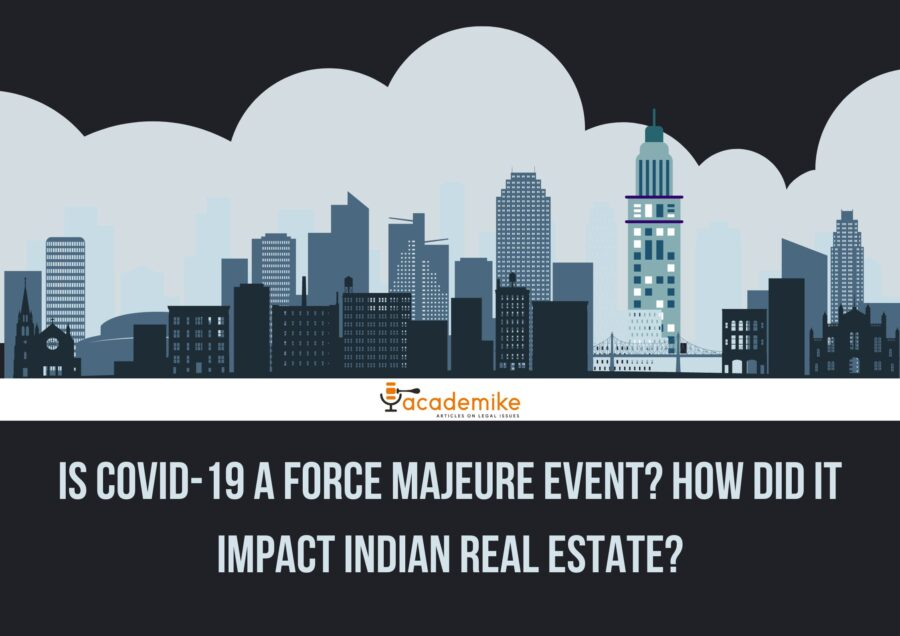 Is Covid-19 A Force Majeure Event? How did it impact Indian Real Estate?