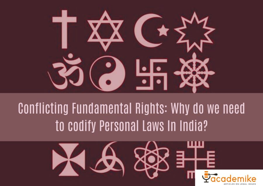 Conflicting Fundamental Rights: Why do we need to codify Personal Laws In India?