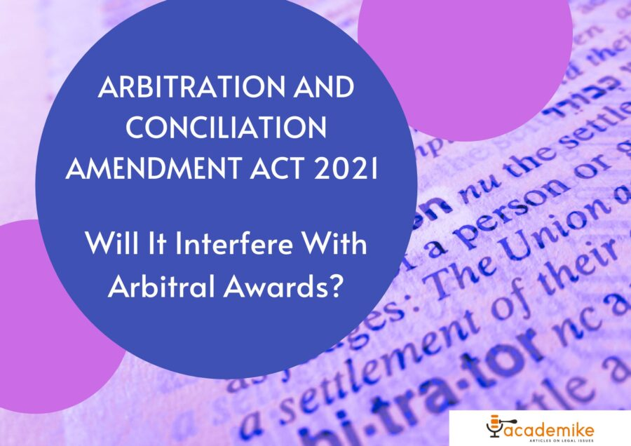 Arbitration and Conciliation Amendment Act 2021: Will It Interfere With Arbitral Awards?