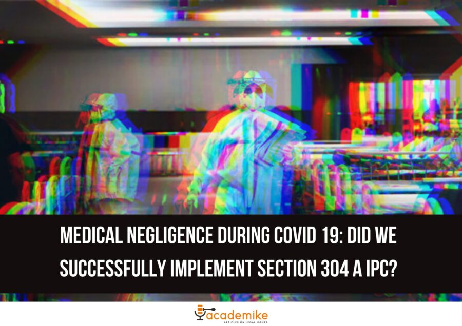 Medical Negligence During COVID 19: Did We Successfully Implement Section 304 A IPC?