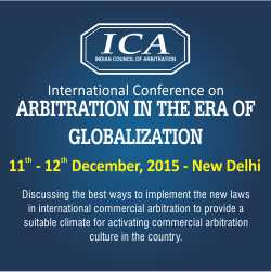 "Indian Council of Arbitration is organizing a 2-day International Conference on ""Arbitration in the Era of Globalization"" on 11th and 12th December, 2015."