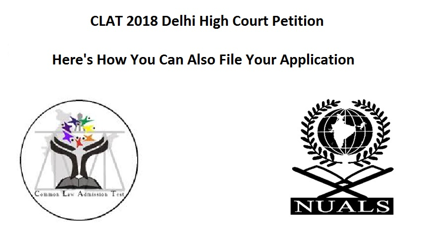 CLAT 2018: Petition in the Delhi HC: Here's How More Students Can Join In: Just Email by May 25