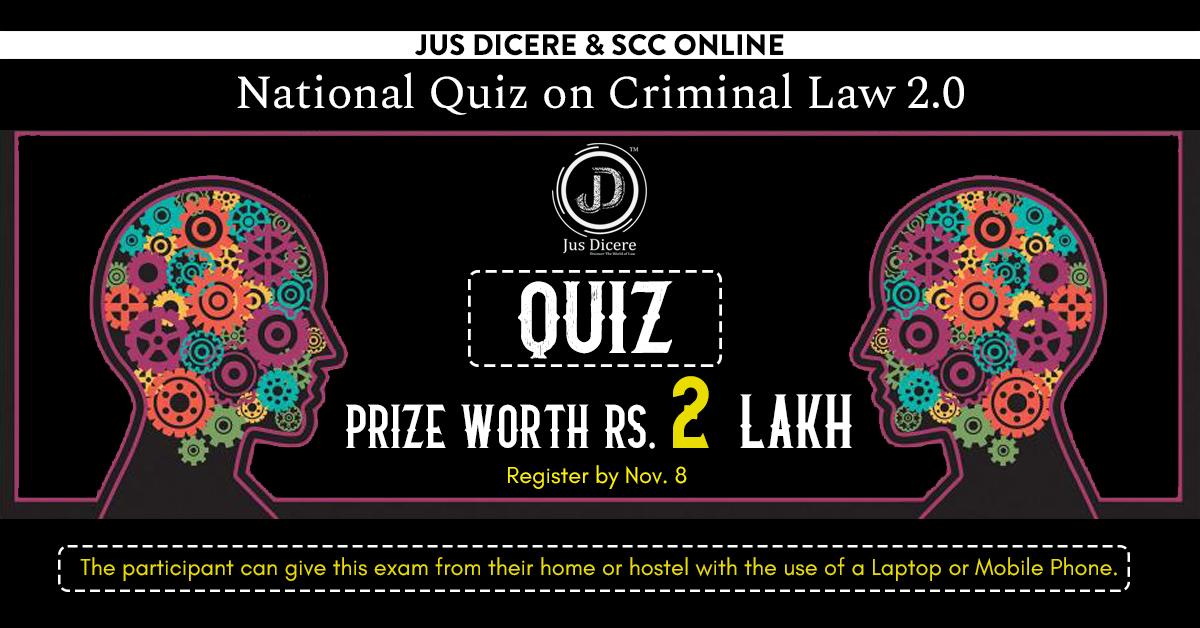 Jus Dicere & SCC Online National Quiz on Criminal Law 2.0 [Prizes Worth Rs. 3.5 Lakh]: Register by Nov 08